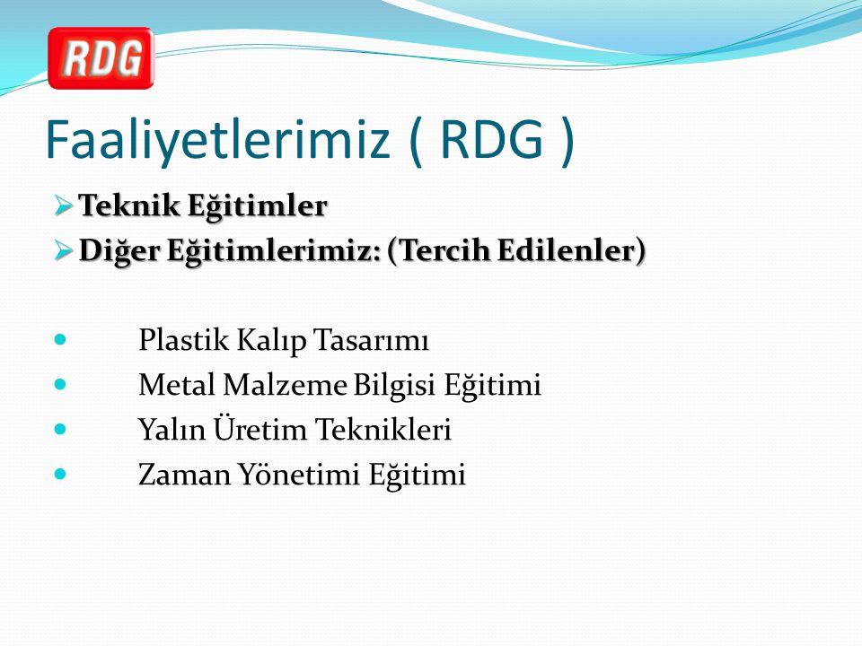 Faaliyetlerimiz ( RDG )  Teknik Eğitimler  Diğer Eğitimlerimiz: (Tercih Edilenler) Plastik Kalıp Tasarımı Metal Malzeme Bilgisi Eğitimi Yalın Üretim