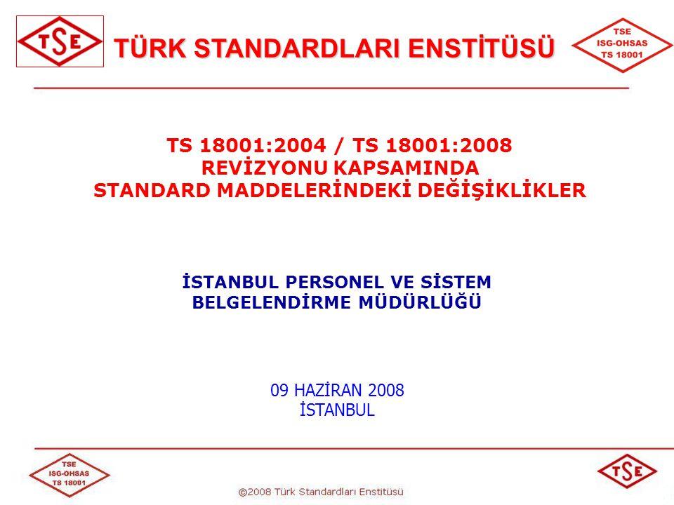 TS 18001:2004 TS 18001:2008 1.KAPSAM 3) Kuruluş dışındaki bir taraftan kendi beyanının uygunluğunun teyidini istemek, 4) Kuruluşun İSG yönetim sisteminin bir dış kuruluş tarafından belgelendirilmesini / tescilini istemek.