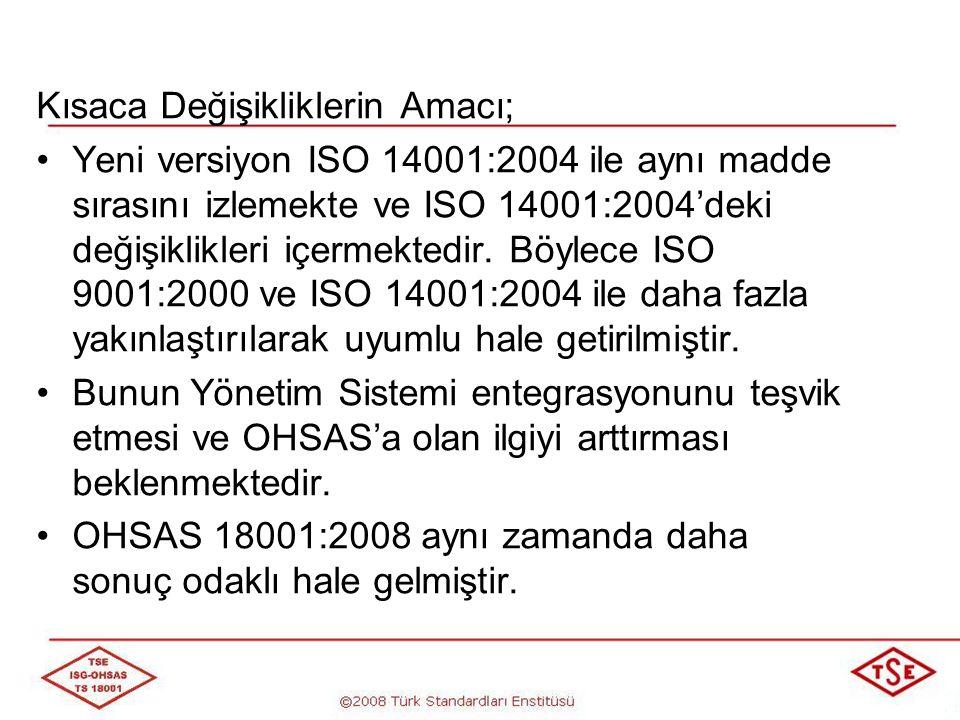 TS 18001:2004 TS 18001:2008 1.KAPSAM Bu standard ile ürün ve hizmet güvenliğinden ziyade iş sağlığı ve güvenliğinin ele alınması amaçlanmıştır.
