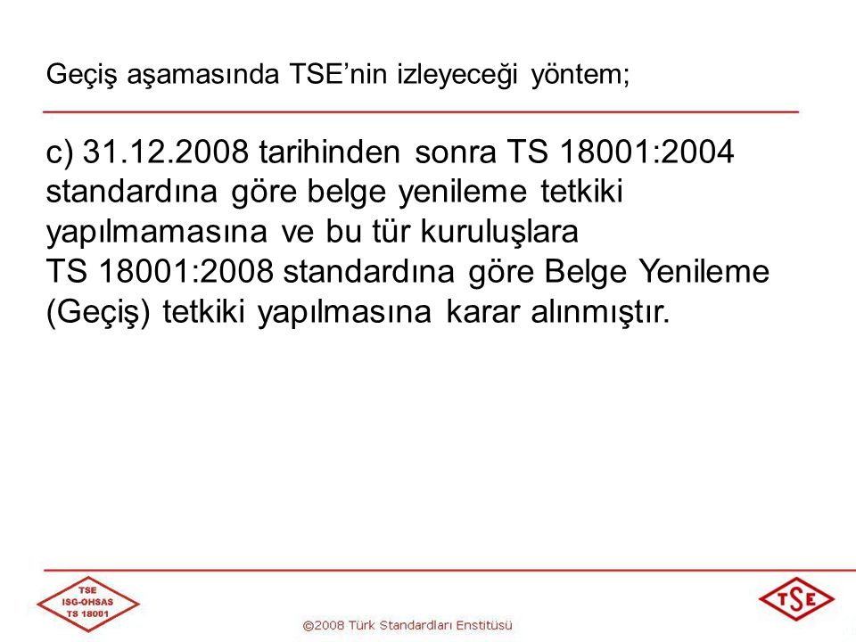 TS 18001:2004TS 18001:2008 4.3.3 Hedefler4.3.3 Hedefler ve programlar Kuruluş, hedeflerini oluştururken ve gözden geçirirken yasal ve diğer şartları, İSG tehlikelerini, risklerini, teknolojik seçeneklerini, finansal çalıştırma ve işletme şartlarını, ilgili tarafların görüşlerini dikkate almalıdır.