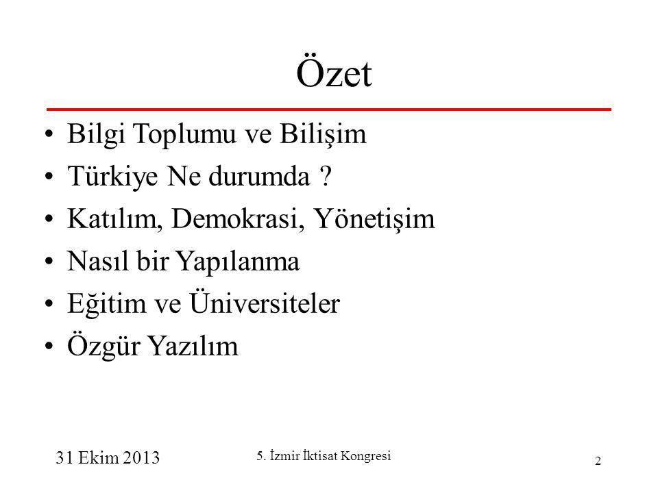 31 Ekim 2013 5. İzmir İktisat Kongresi 2 Özet Bilgi Toplumu ve Bilişim Türkiye Ne durumda .