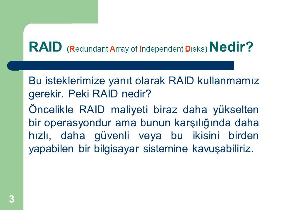 3 RAID (Redundant Array of Independent Disks) Nedir? Bu isteklerimize yanıt olarak RAID kullanmamız gerekir. Peki RAID nedir? Öncelikle RAID maliyeti
