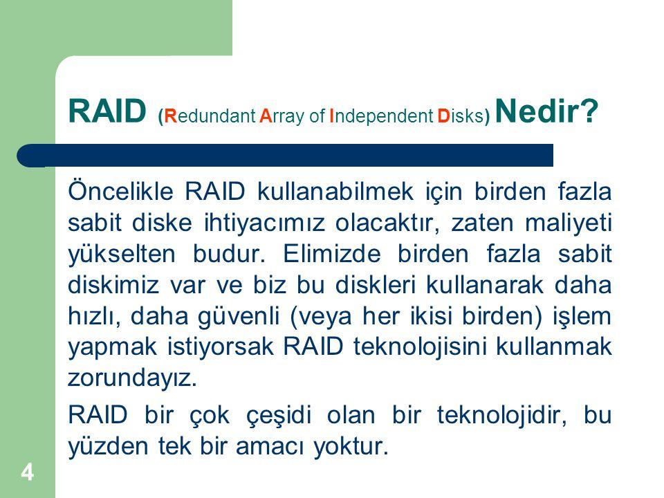 4 RAID (Redundant Array of Independent Disks) Nedir? Öncelikle RAID kullanabilmek için birden fazla sabit diske ihtiyacımız olacaktır, zaten maliyeti