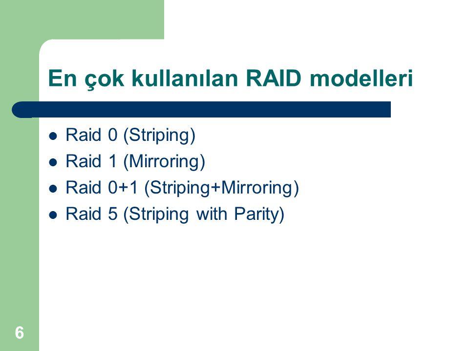 6 En çok kullanılan RAID modelleri Raid 0 (Striping) Raid 1 (Mirroring) Raid 0+1 (Striping+Mirroring) Raid 5 (Striping with Parity)