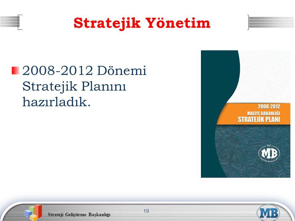 Strateji Geliştirme Başkanlığı 19 Stratejik Yönetim 2008-2012 Dönemi Stratejik Planını hazırladık.