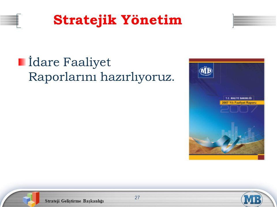 Strateji Geliştirme Başkanlığı 27 Stratejik Yönetim İdare Faaliyet Raporlarını hazırlıyoruz.