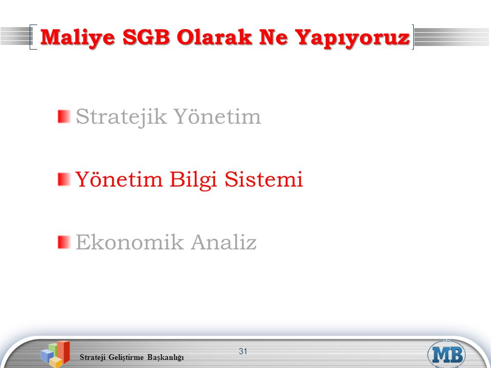 Strateji Geliştirme Başkanlığı 31 Stratejik Yönetim Yönetim Bilgi Sistemi Ekonomik Analiz Maliye SGB Olarak Ne Yapıyoruz