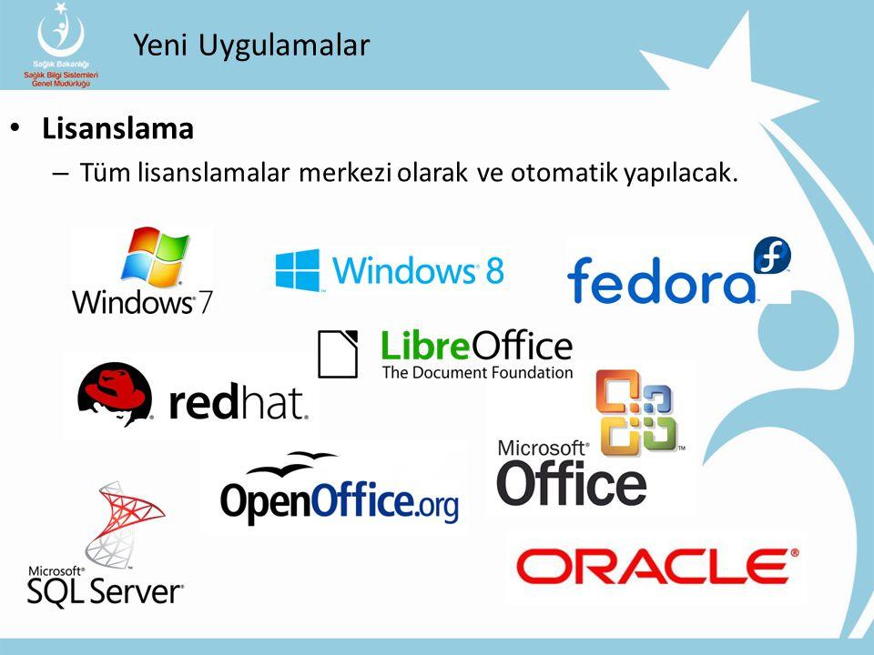 Yeni Uygulamalar Lisanslama – Tüm lisanslamalar merkezi olarak ve otomatik yapılacak.