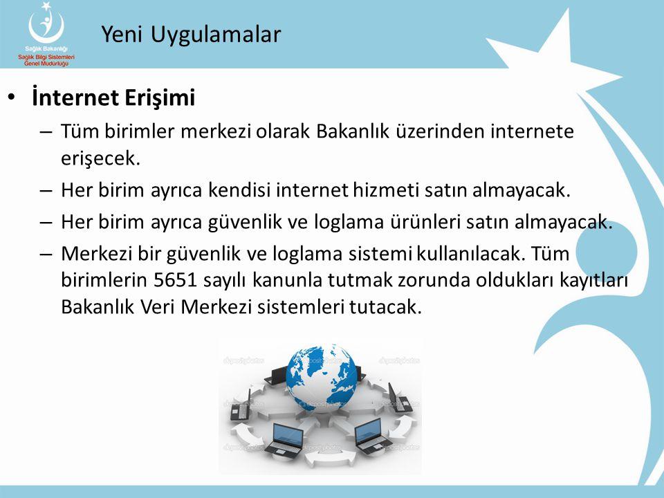 Yeni Uygulamalar İnternet Erişimi – Tüm birimler merkezi olarak Bakanlık üzerinden internete erişecek. – Her birim ayrıca kendisi internet hizmeti sat