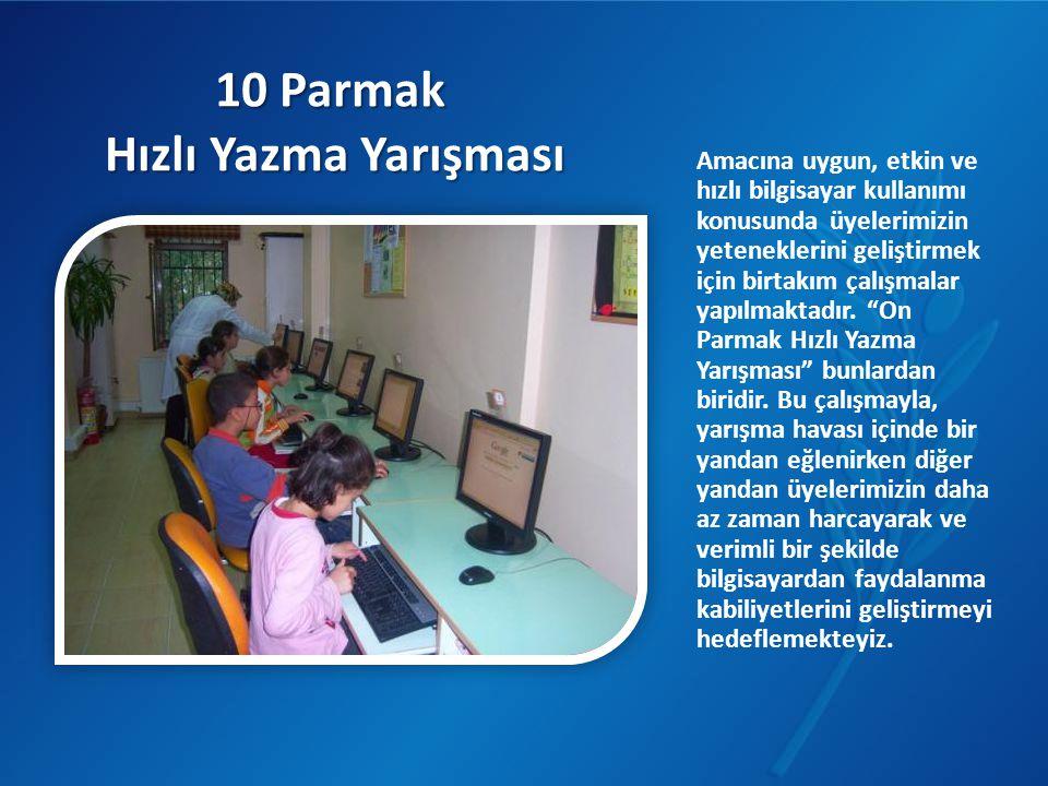 10 Parmak Hızlı Yazma Yarışması 10 Parmak Hızlı Yazma Yarışması Amacına uygun, etkin ve hızlı bilgisayar kullanımı konusunda üyelerimizin yeteneklerin