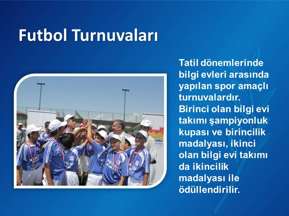 Futbol Turnuvaları Tatil dönemlerinde bilgi evleri arasında yapılan spor amaçlı turnuvalardır. Birinci olan bilgi evi takımı şampiyonluk kupası ve bir