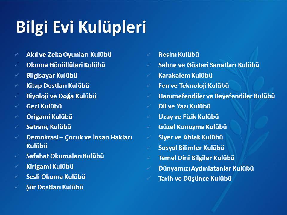 Bilgi Evi Kulüpleri Akıl ve Zeka Oyunları Kulübü Okuma Gönüllüleri Kulübü Bilgisayar Kulübü Kitap Dostları Kulübü Biyoloji ve Doğa Kulübü Gezi Kulübü