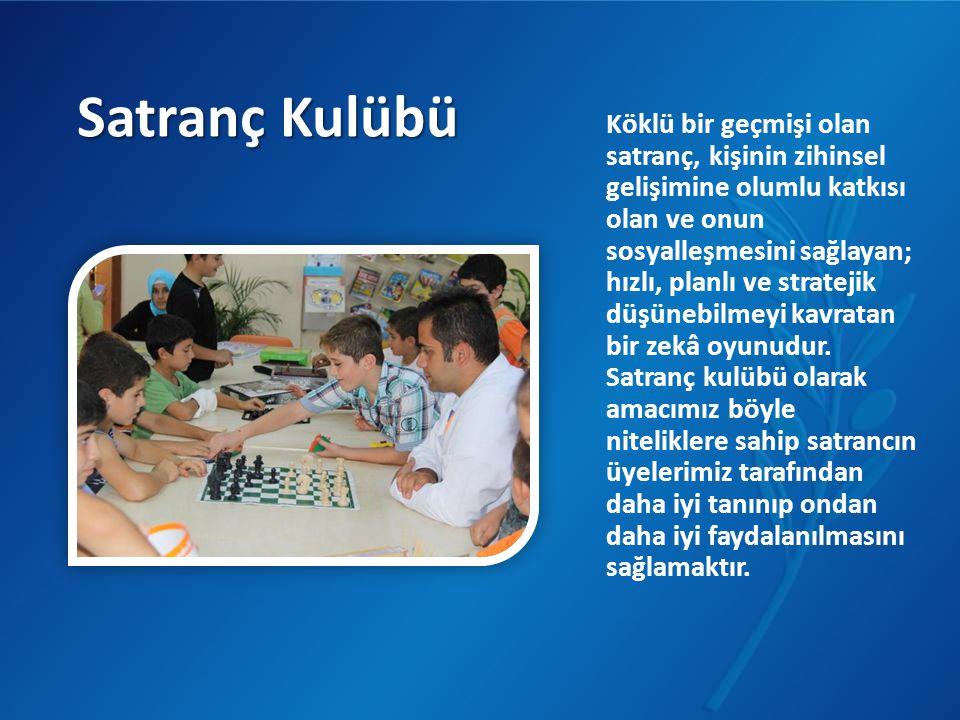 Satranç Kulübü Köklü bir geçmişi olan satranç, kişinin zihinsel gelişimine olumlu katkısı olan ve onun sosyalleşmesini sağlayan; hızlı, planlı ve stra