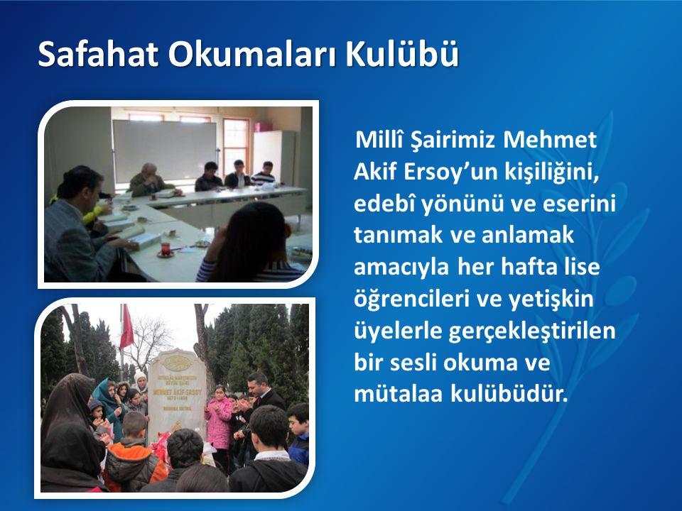 Safahat Okumaları Kulübü Millî Şairimiz Mehmet Akif Ersoy'un kişiliğini, edebî yönünü ve eserini tanımak ve anlamak amacıyla her hafta lise öğrenciler