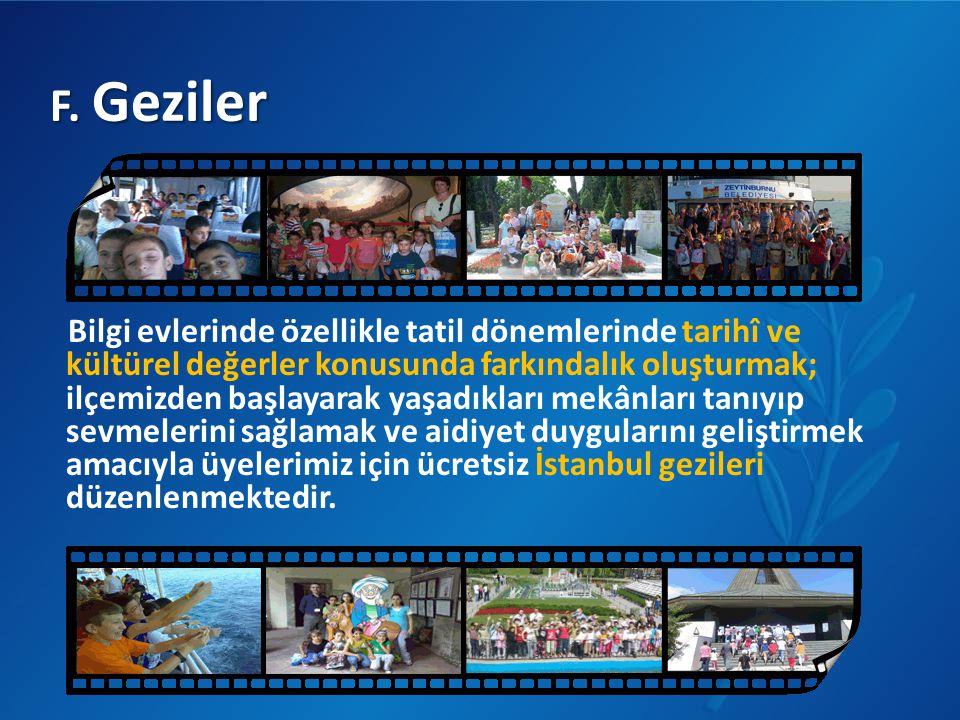 F. Geziler Bilgi evlerinde özellikle tatil dönemlerinde tarihî ve kültürel değerler konusunda farkındalık oluşturmak; ilçemizden başlayarak yaşadıklar