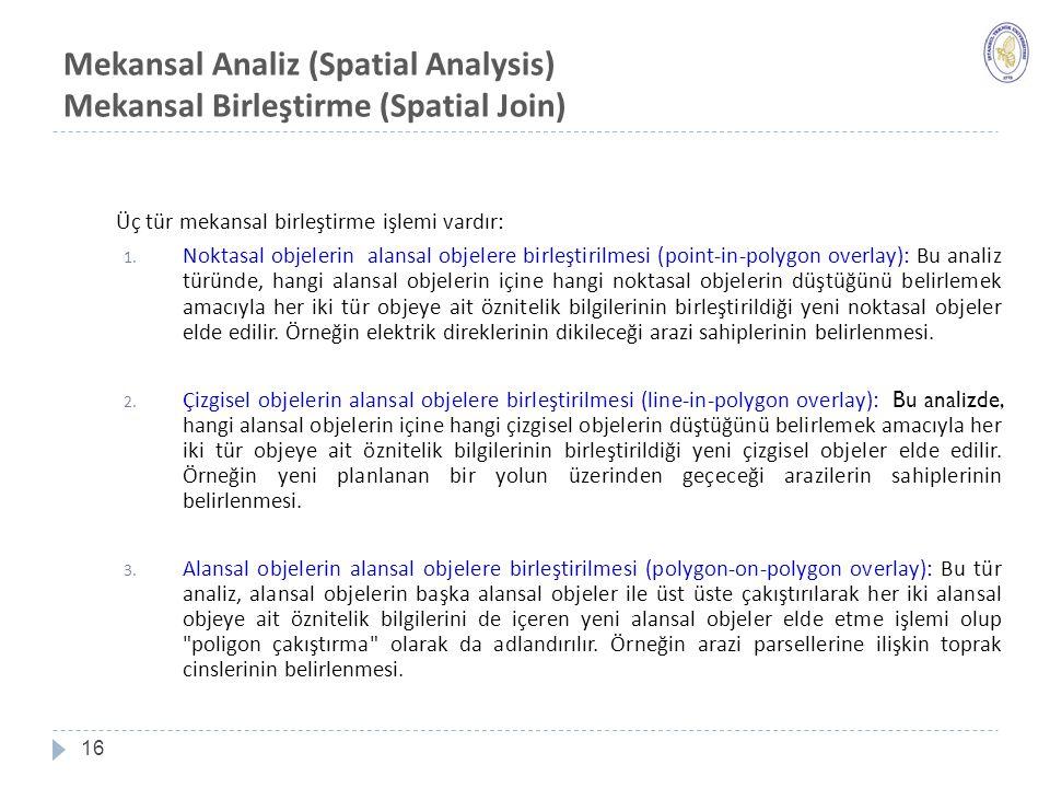 Mekansal Analiz (Spatial Analysis) Mekansal Birleştirme (Spatial Join) 16 Üç tür mekansal birleştirme işlemi vardır: 1.