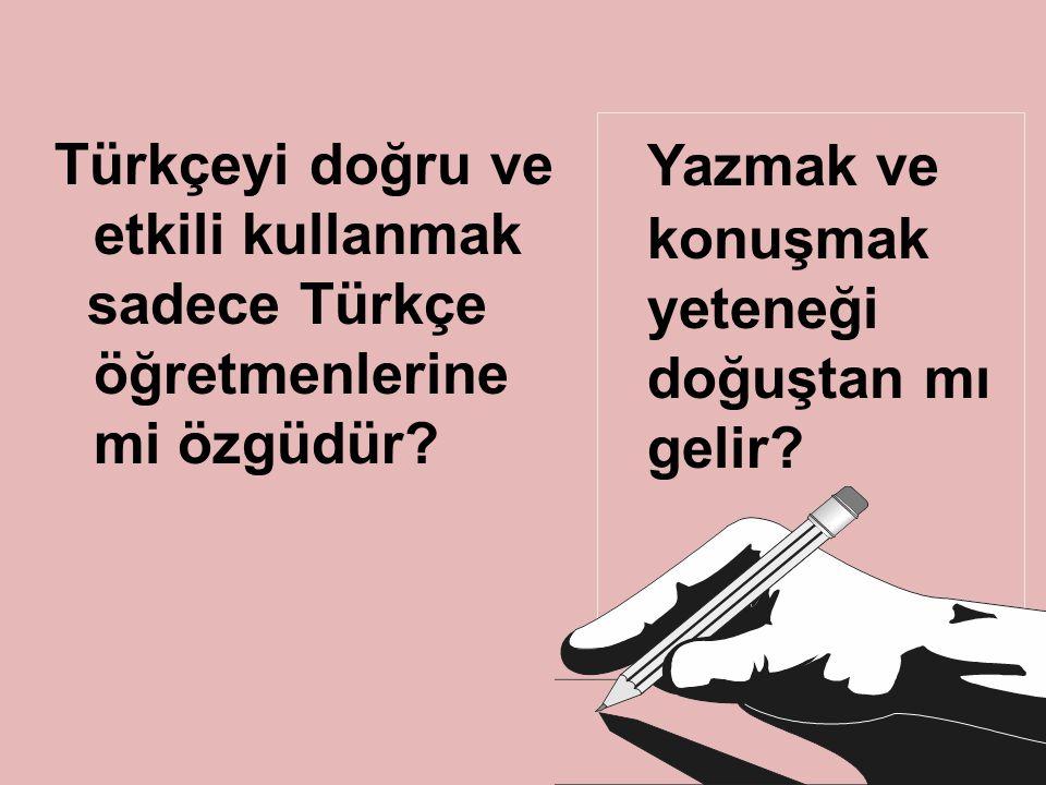 İlk, orta hatta yüksek öğrenimden geçmiş insanlarımızın büyük bir kısmı Türkçeyi doğru, güzel ve etkili olarak kullanabiliyorlar mı?Türkçeyi