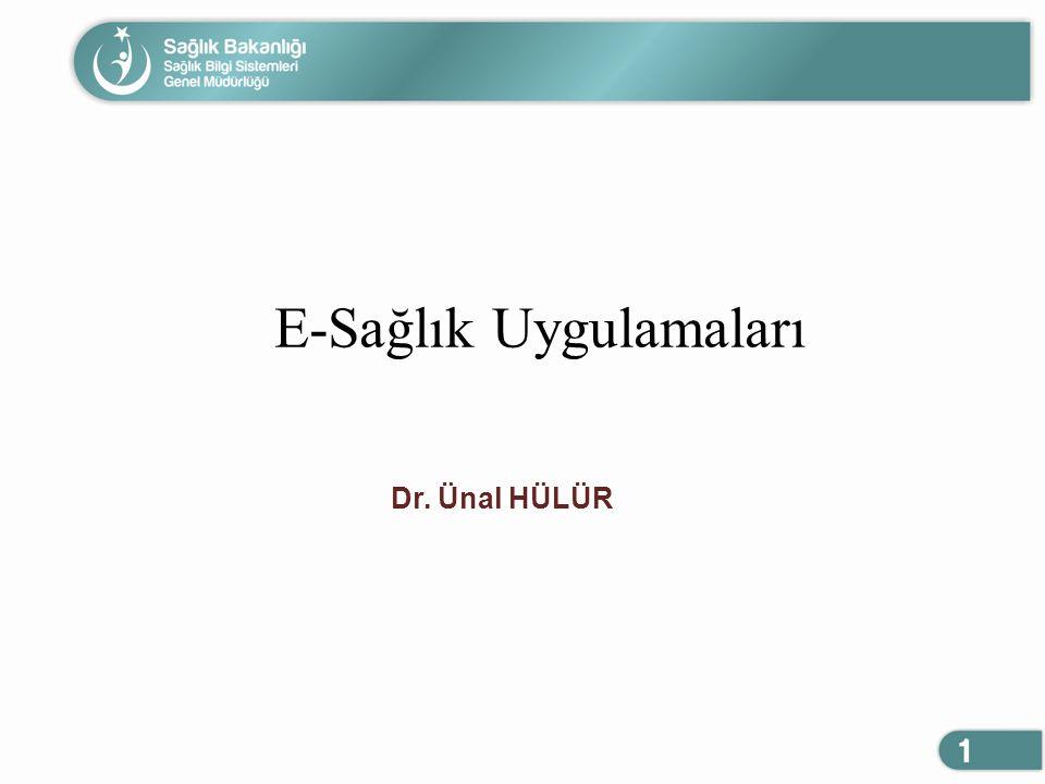 E-Sağlık Uygulamaları Dr. Ünal HÜLÜR