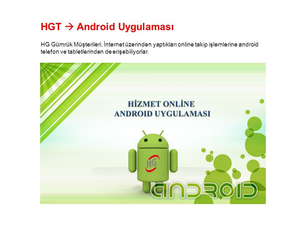 HG Gümrük Müşterileri, İnternet üzerinden yaptıkları online takip işlemlerine android telefon ve tabletlerinden de erişebiliyorlar.