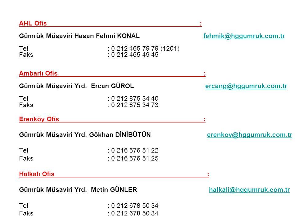 AHL Ofis : Gümrük Müşaviri Hasan Fehmi KONAL fehmik@hggumruk.com.trfehmik@hggumruk.com.tr Tel : 0 212 465 79 79 (1201) Faks : 0 212 465 49 45 Ambarlı Ofis : Gümrük Müşaviri Yrd.