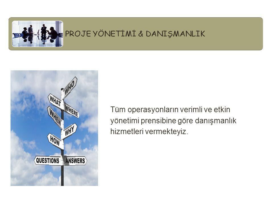 Tüm operasyonların verimli ve etkin yönetimi prensibine göre danışmanlık hizmetleri vermekteyiz.