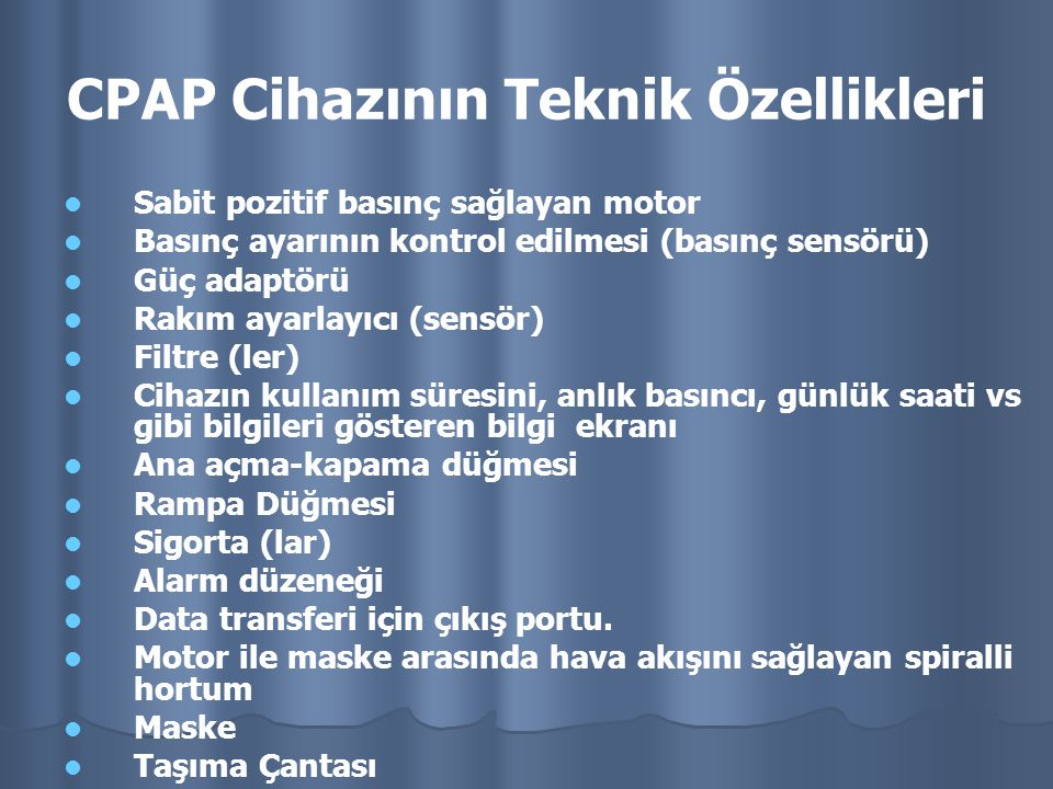 CPAP Cihazının Teknik Özellikleri Sabit pozitif basınç sağlayan motor Basınç ayarının kontrol edilmesi (basınç sensörü) Güç adaptörü Rakım ayarlayıcı
