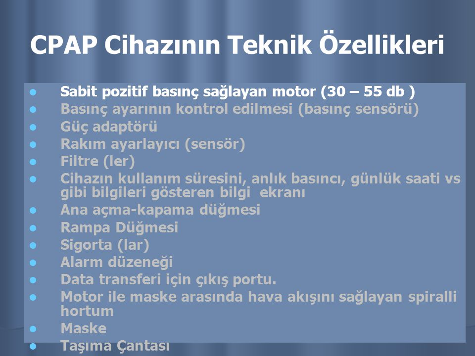 CPAP Cihazının Teknik Özellikleri Sabit pozitif basınç sağlayan motor (30 – 55 db ) Basınç ayarının kontrol edilmesi (basınç sensörü) Güç adaptörü Rak