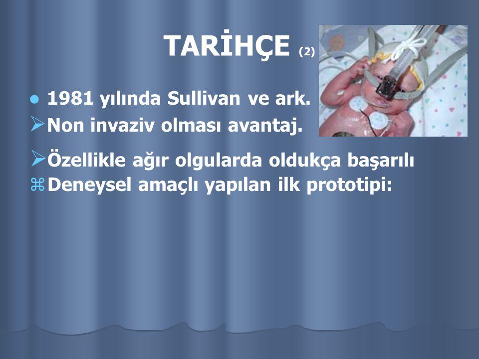 TARİHÇE (2) 1981 yılında Sullivan ve ark.   Non invaziv olması avantaj.  Özellikle ağır olgularda oldukça başarılı  Deneysel amaçlı yapılan ilk pr