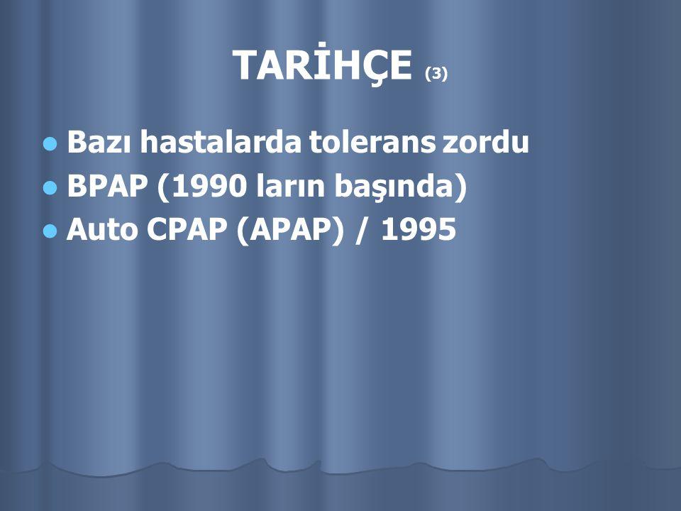 TARİHÇE (3) Bazı hastalarda tolerans zordu BPAP (1990 ların başında) Auto CPAP (APAP) / 1995