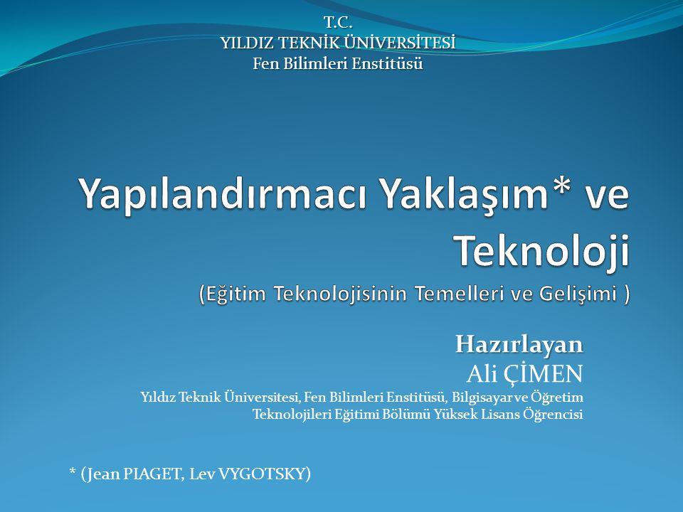 Hazırlayan Hazırlayan Ali ÇİMEN Yıldız Teknik Üniversitesi, Fen Bilimleri Enstitüsü, Bilgisayar ve Öğretim Teknolojileri Eğitimi Bölümü Yüksek Lisans Öğrencisi T.C.