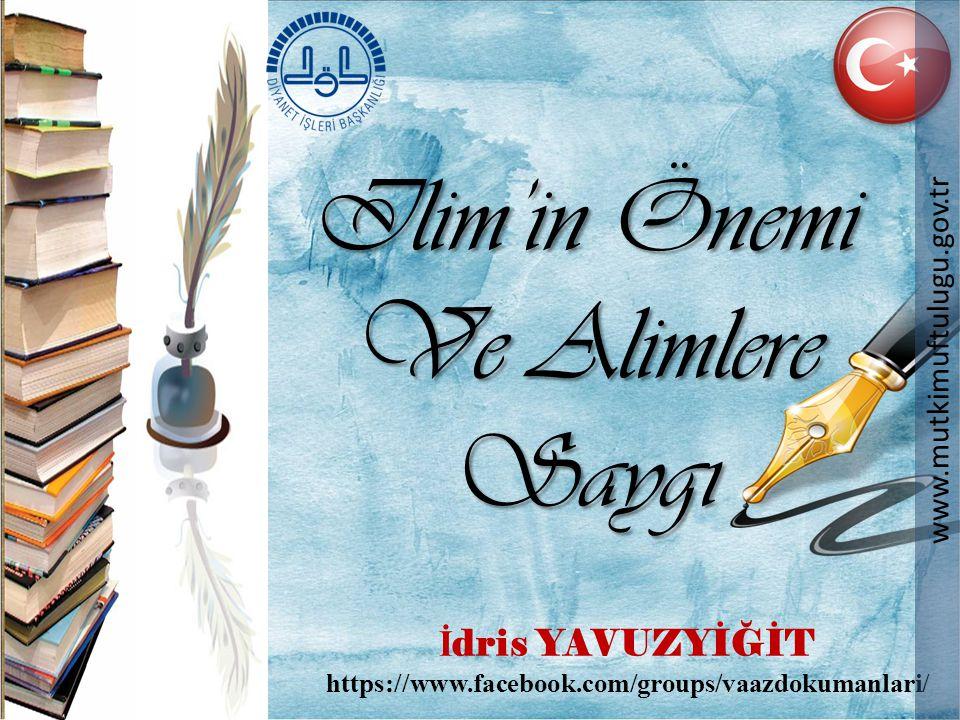 Ilim'in Önemi Ve Alimlere Saygı İ dris YAVUZYİĞİT https://www.facebook.com/groups/vaazdokumanlari/ www.mutkimuftulugu.gov.tr