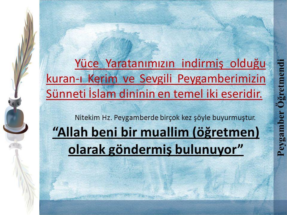 Yüce Yaratanımızın indirmiş olduğu kuran-ı Kerim ve Sevgili Peygamberimizin Sünneti İslam dininin en temel iki eseridir. Nitekim Hz. Peygamberde birço