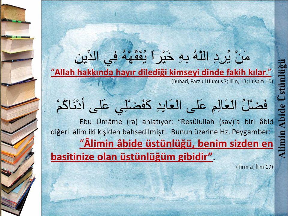 """Alimin Abide Üstünlüğü مَنْ يُرِدِ اللّهُ بهِ خَيْراً يُفَقِّهْهُ فِي الدِّينِ """"Allah hakkında hayır dilediği kimseyi dinde fakih kılar."""" (Buhari, Far"""