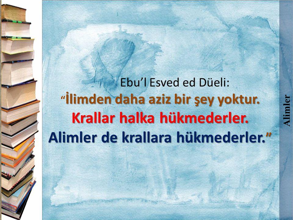"""Alimler Ebu'l Esved ed Düeli: İlimden daha aziz bir şey yoktur. """" İlimden daha aziz bir şey yoktur. Krallar halka hükmederler. Alimler de krallara hük"""