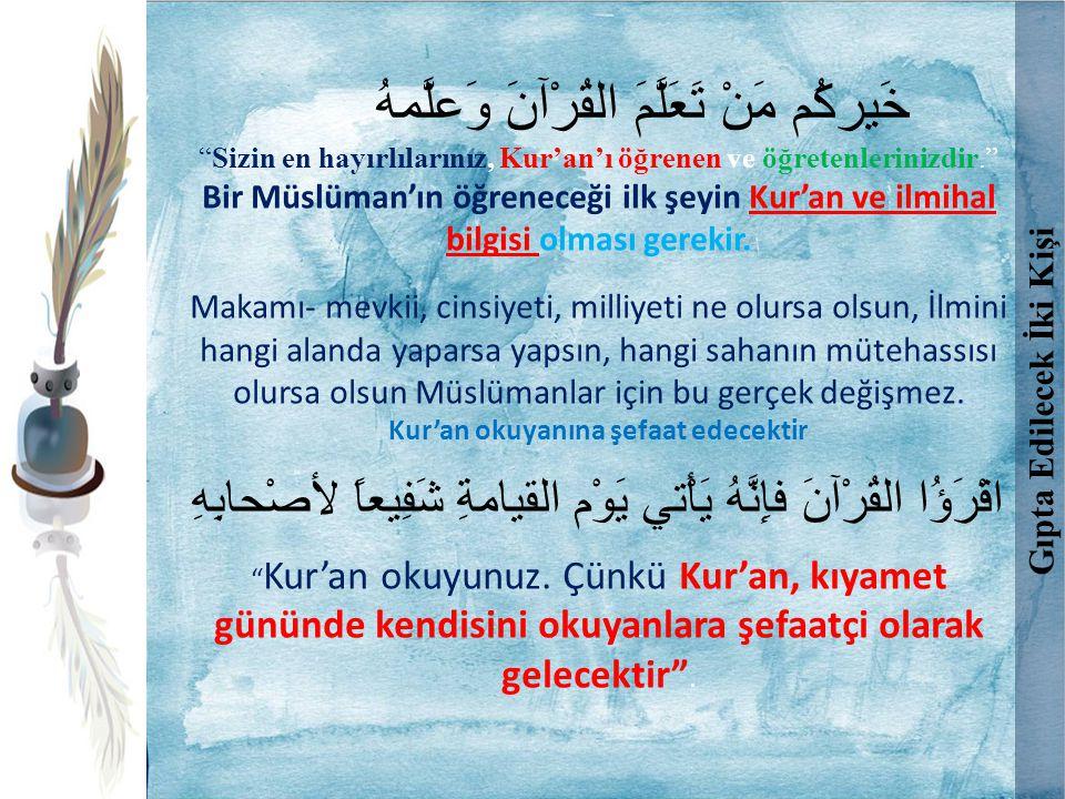 """Gıpta Edilecek İki Kişi خَيركُم مَنْ تَعَلَّمَ القُرْآنَ وَعلَّمهُ """"Sizin en hayırlılarınız, Kur'an'ı öğrenen ve öğretenlerinizdir."""" Bir Müslüman'ın ö"""