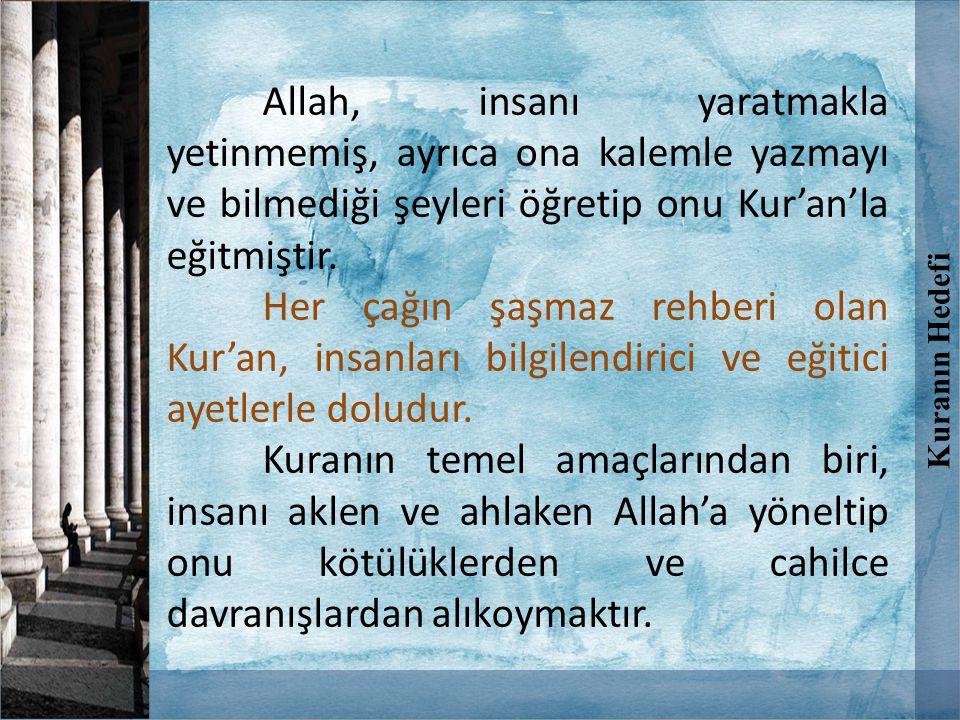 Allah, insanı yaratmakla yetinmemiş, ayrıca ona kalemle yazmayı ve bilmediği şeyleri öğretip onu Kur'an'la eğitmiştir. Her çağın şaşmaz rehberi olan K
