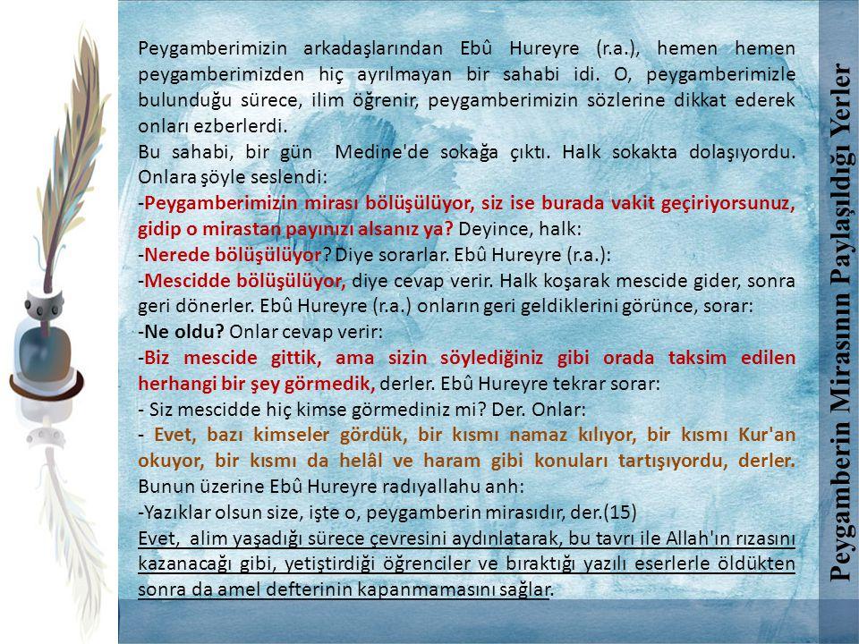 Peygamberimizin arkadaşlarından Ebû Hureyre (r.a.), hemen hemen peygamberimizden hiç ayrılmayan bir sahabi idi. O, peygamberimizle bulunduğu sürece, i