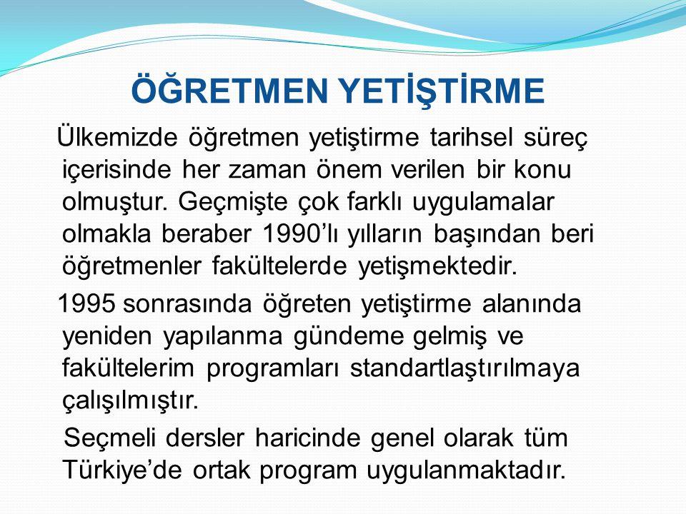 Ülkemizde öğretmen yetiştirme tarihsel süreç içerisinde her zaman önem verilen bir konu olmuştur. Geçmişte çok farklı uygulamalar olmakla beraber 1990