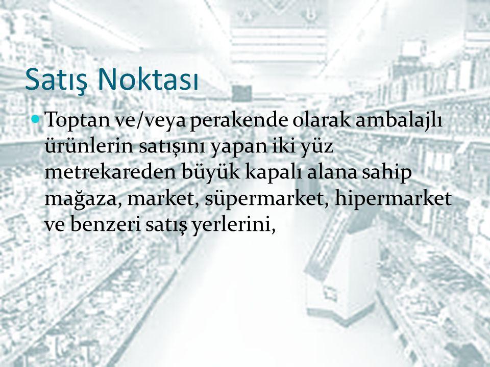 Satış Noktası Toptan ve/veya perakende olarak ambalajlı ürünlerin satışını yapan iki yüz metrekareden büyük kapalı alana sahip mağaza, market, süperma