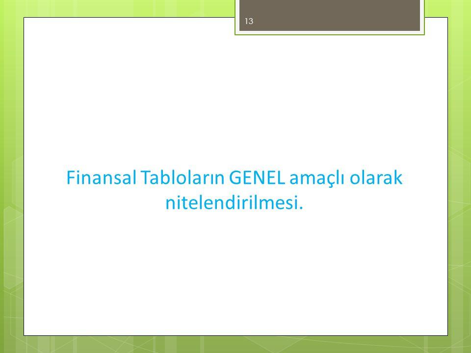 Finansal Tabloların GENEL amaçlı olarak nitelendirilmesi. 13
