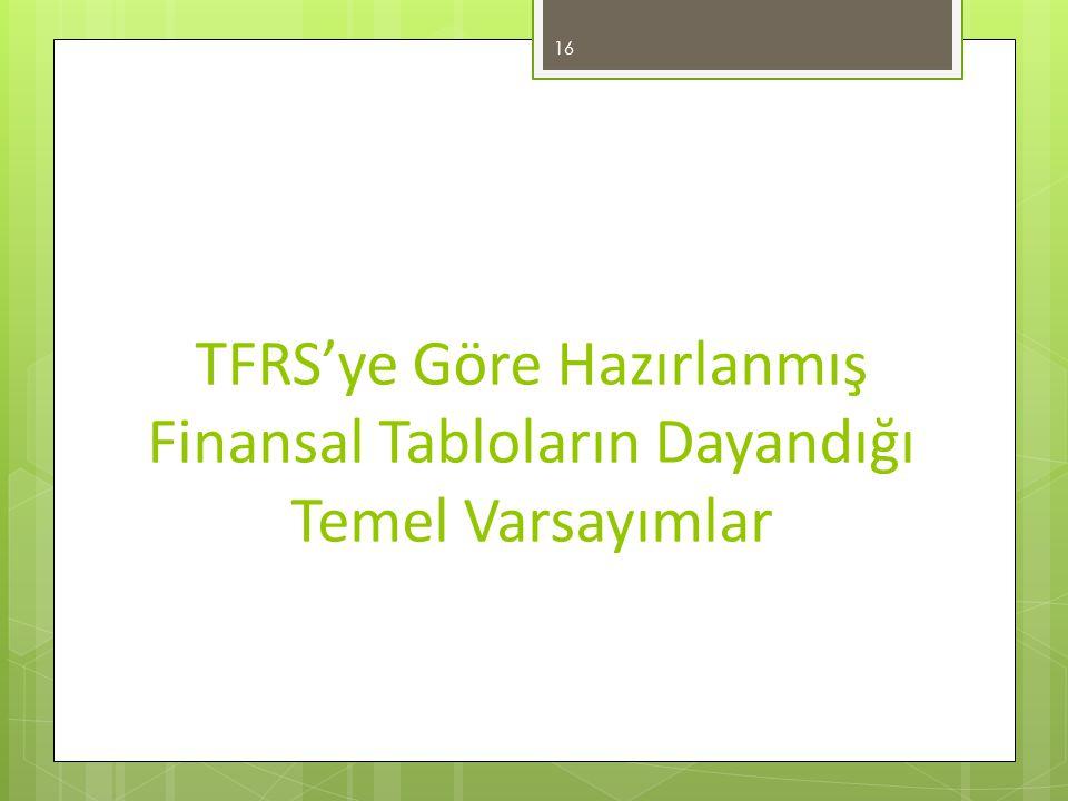 TFRS'ye Göre Hazırlanmış Finansal Tabloların Dayandığı Temel Varsayımlar 16