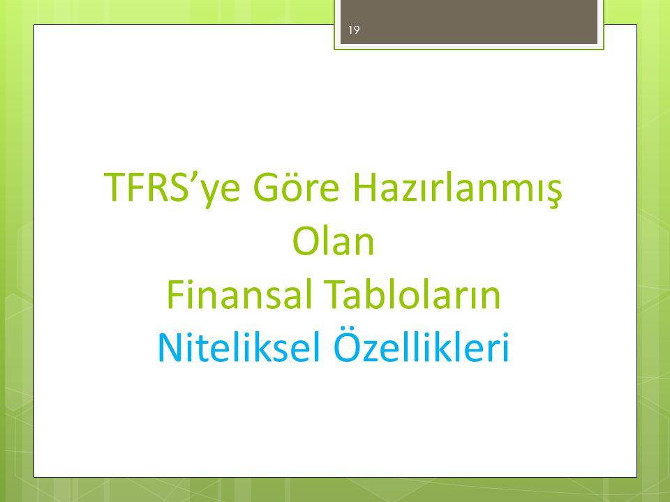 TFRS'ye Göre Hazırlanmış Olan Finansal Tabloların Niteliksel Özellikleri 19