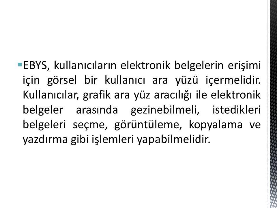  EBYS, kullanıcıların elektronik belgelerin erişimi için görsel bir kullanıcı ara yüzü içermelidir. Kullanıcılar, grafik ara yüz aracılığı ile elektr