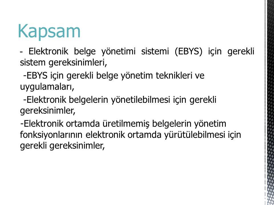 Kapsam - Elektronik belge yönetimi sistemi (EBYS) için gerekli sistem gereksinimleri, -EBYS için gerekli belge yönetim teknikleri ve uygulamaları, -El
