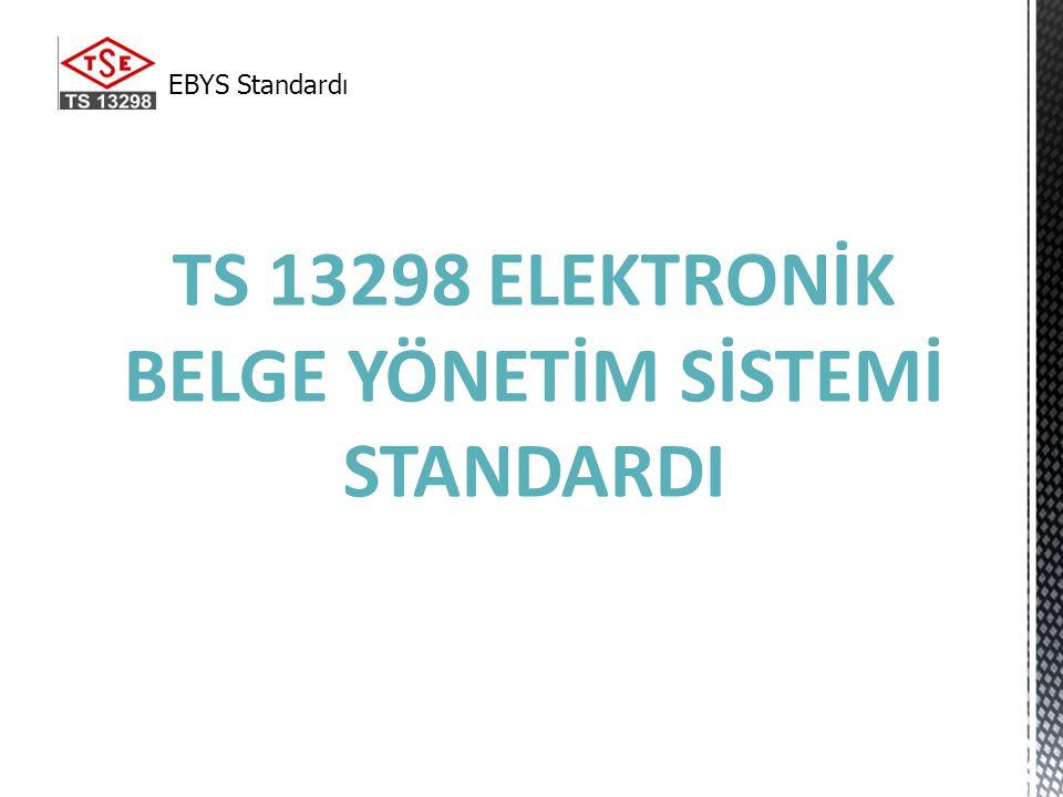 TS 13298 ELEKTRONİK BELGE YÖNETİM SİSTEMİ STANDARDI EBYS Standardı