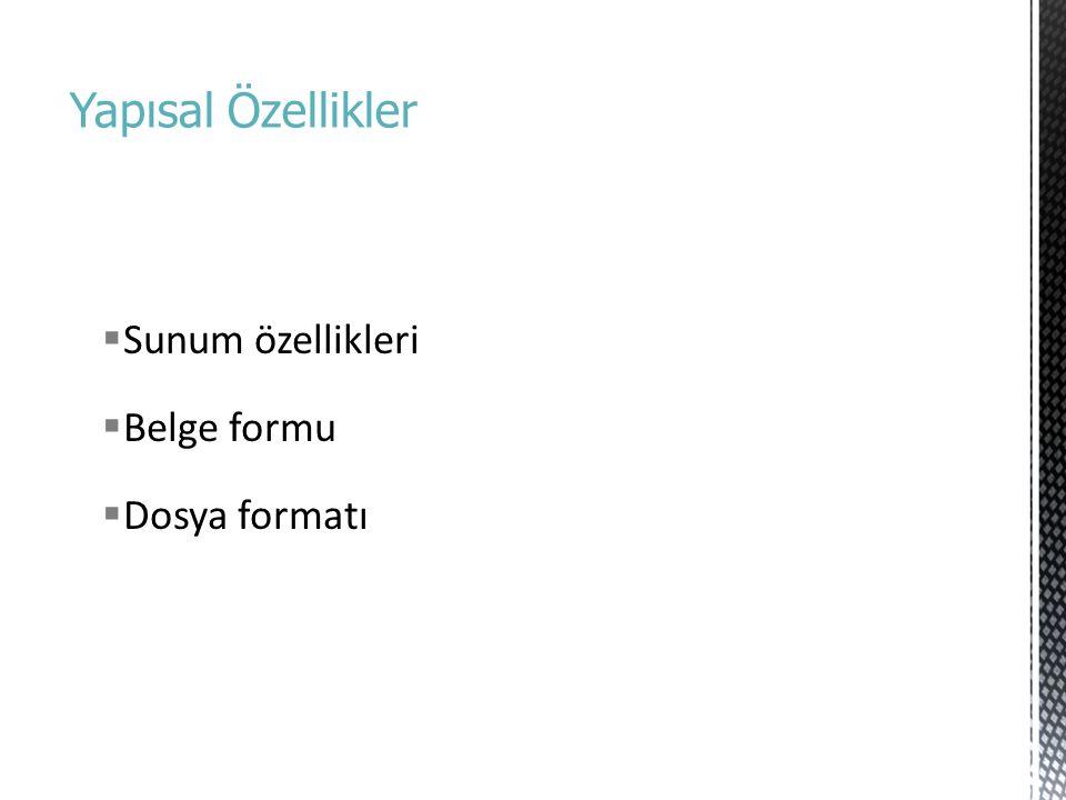 Yapısal Özellikler  Sunum özellikleri  Belge formu  Dosya formatı