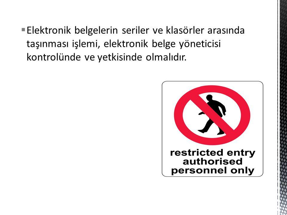  Elektronik belgelerin seriler ve klasörler arasında taşınması işlemi, elektronik belge yöneticisi kontrolünde ve yetkisinde olmalıdır.