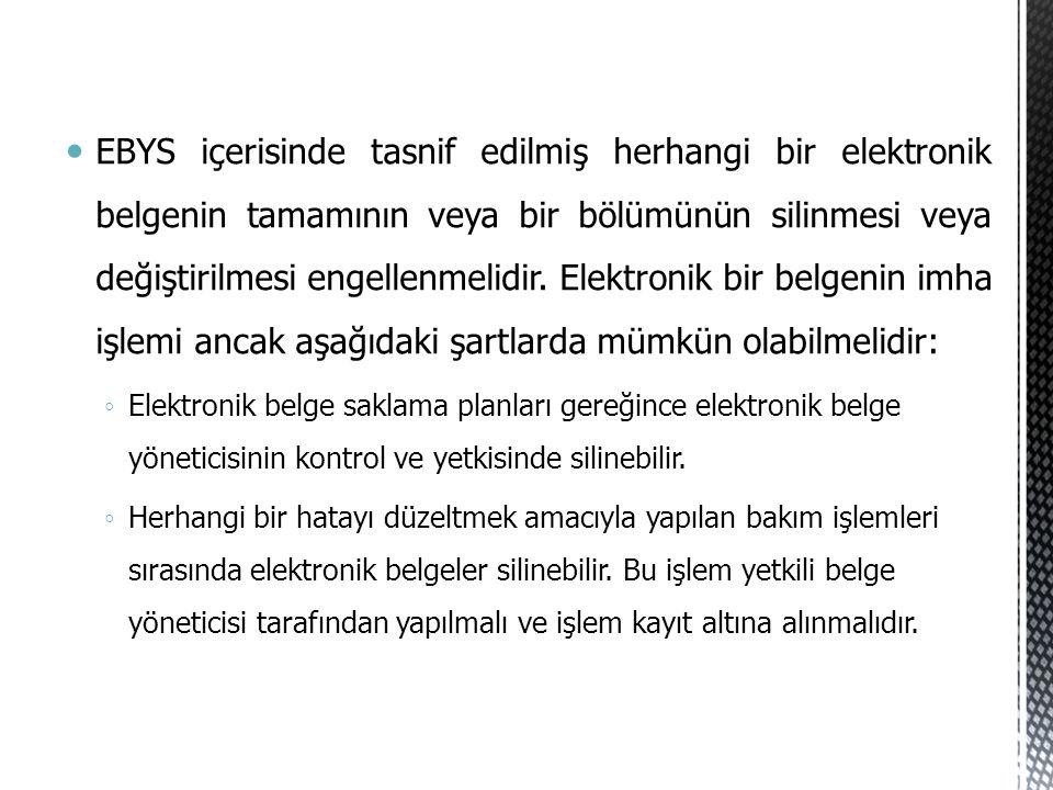 EBYS içerisinde tasnif edilmiş herhangi bir elektronik belgenin tamamının veya bir bölümünün silinmesi veya değiştirilmesi engellenmelidir. Elektronik