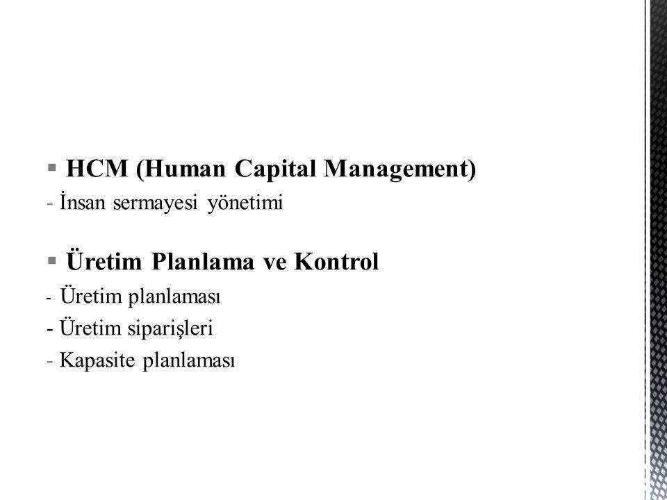  HCM (Human Capital Management) -İnsan sermayesi yönetimi  Üretim Planlama ve Kontrol - Üretim planlaması - Üretim siparişleri -Kapasite planlaması