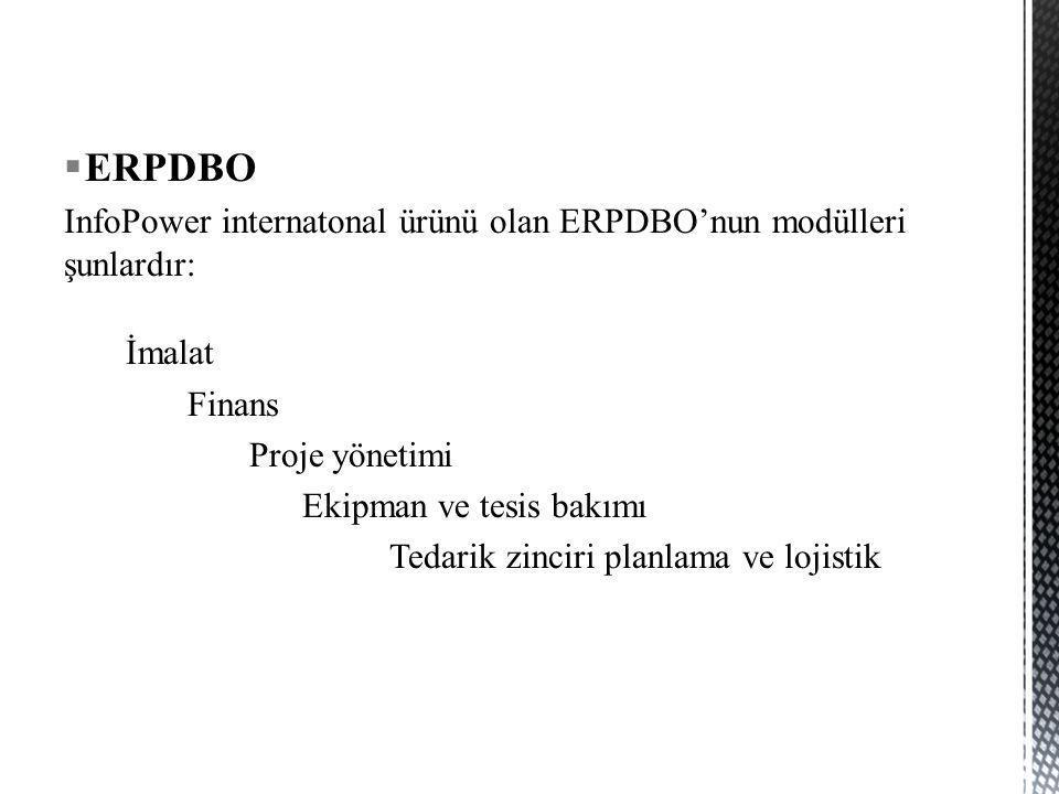  ERPDBO InfoPower internatonal ürünü olan ERPDBO'nun modülleri şunlardır: İmalat Finans Proje yönetimi Ekipman ve tesis bakımı Tedarik zinciri planla
